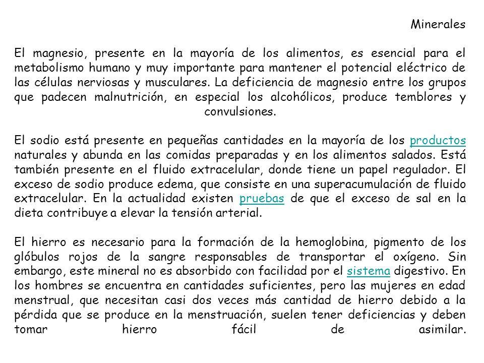 Minerales El magnesio, presente en la mayoría de los alimentos, es esencial para el metabolismo humano y muy importante para mantener el potencial elé