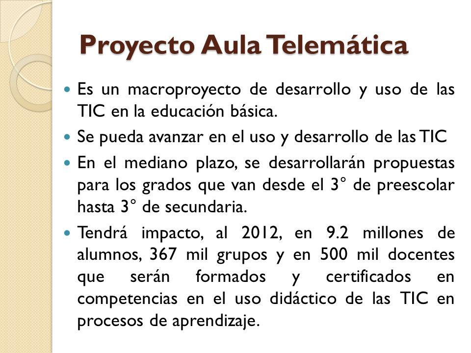 Proyecto Aula Telemática Es un macroproyecto de desarrollo y uso de las TIC en la educación básica. Se pueda avanzar en el uso y desarrollo de las TIC