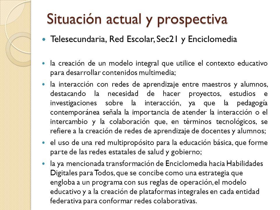 Situación actual y prospectiva Telesecundaria, Red Escolar, Sec21 y Enciclomedia la creación de un modelo integral que utilice el contexto educativo p