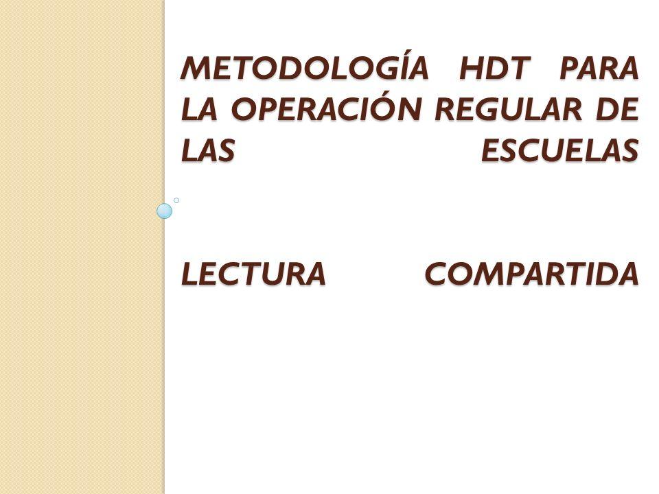METODOLOGÍA HDT PARA LA OPERACIÓN REGULAR DE LAS ESCUELAS LECTURA COMPARTIDA