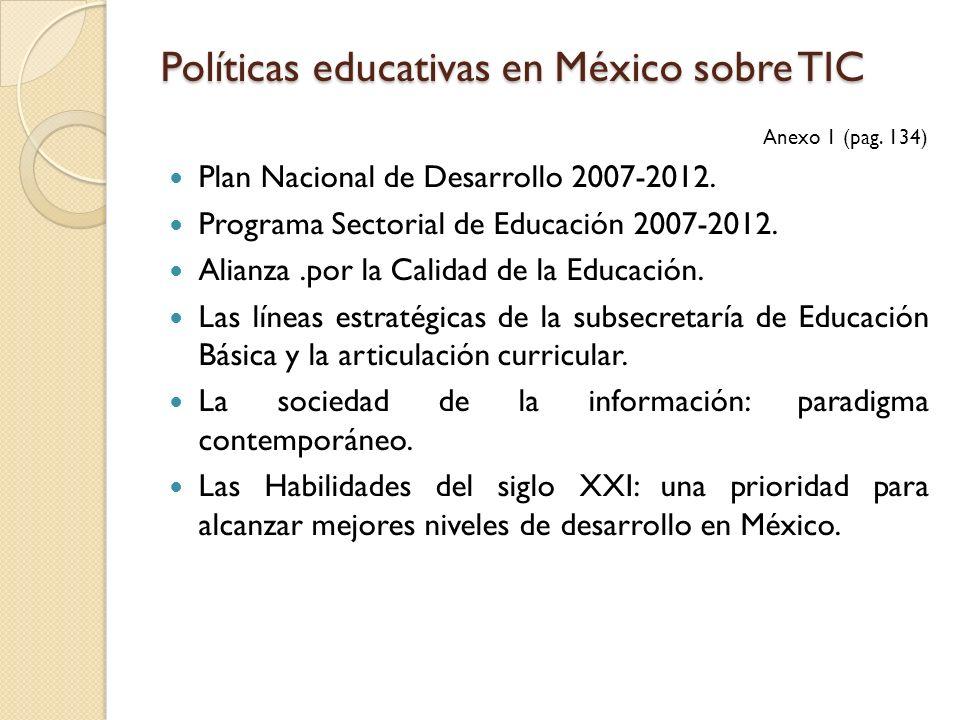 Políticas educativas en México sobre TIC Anexo 1 (pag. 134) Plan Nacional de Desarrollo 2007-2012. Programa Sectorial de Educación 2007-2012. Alianza.