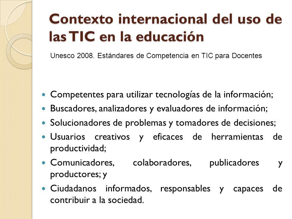 Contexto internacional del uso de las TIC en la educación Competentes para utilizar tecnologías de la información; Buscadores, analizadores y evaluado