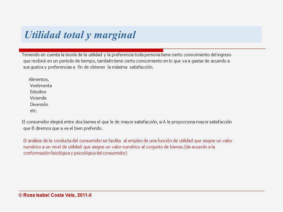 © Rosa Isabel Costa Vela, 2011-II © Rosa Isabel Costa Vela, 2011-II Utilidad total y marginal Teniendo en cuenta la teoría de la utilidad y la prefere