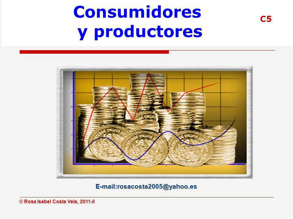 © Rosa Isabel Costa Vela, 2011-II © Rosa Isabel Costa Vela, 2011-II E-mail:rosacosta2005@yahoo.es Consumidores y productores C5
