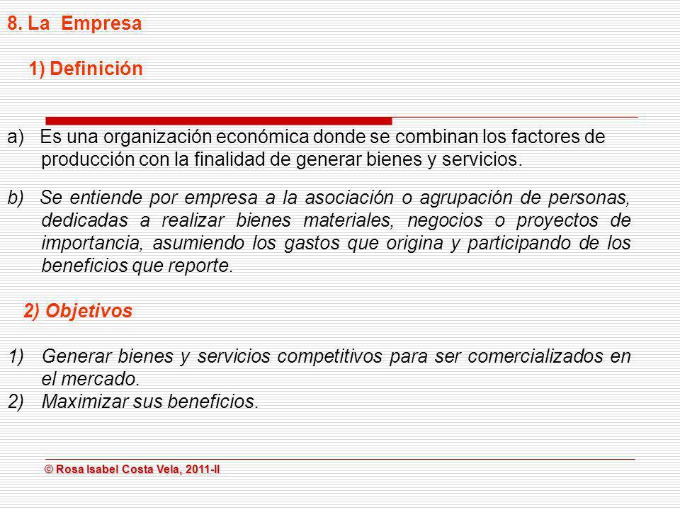 © Rosa Isabel Costa Vela, 2011-II © Rosa Isabel Costa Vela, 2011-II 8. La Empresa 1) Definición a) Es una organización económica donde se combinan los