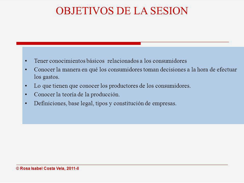 © Rosa Isabel Costa Vela, 2011-II © Rosa Isabel Costa Vela, 2011-II Tener conocimientos básicos relacionados a los consumidores Conocer la manera en q