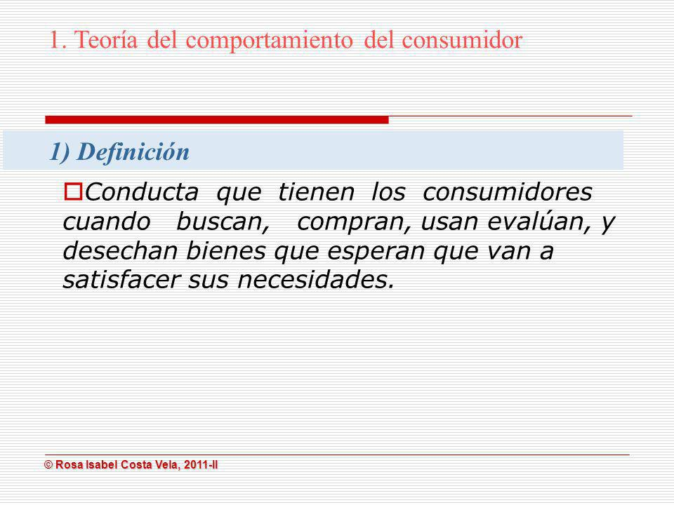 © Rosa Isabel Costa Vela, 2011-II © Rosa Isabel Costa Vela, 2011-II Conducta que tienen los consumidores cuando buscan, compran, usan evalúan, y desec