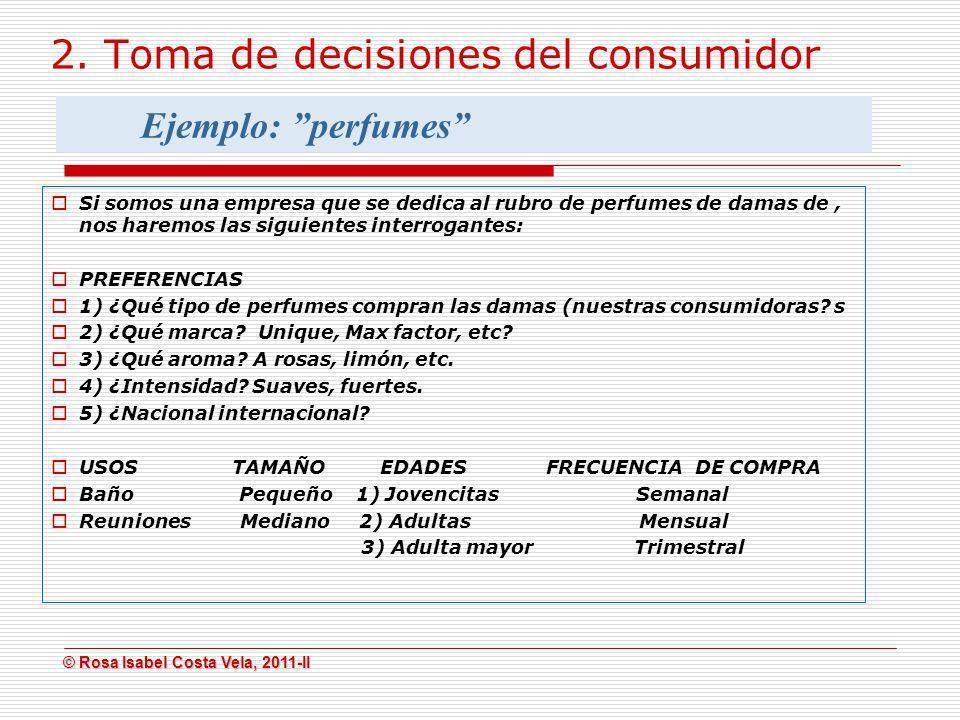 © Rosa Isabel Costa Vela, 2011-II © Rosa Isabel Costa Vela, 2011-II 2. Toma de decisiones del consumidor Si somos una empresa que se dedica al rubro d