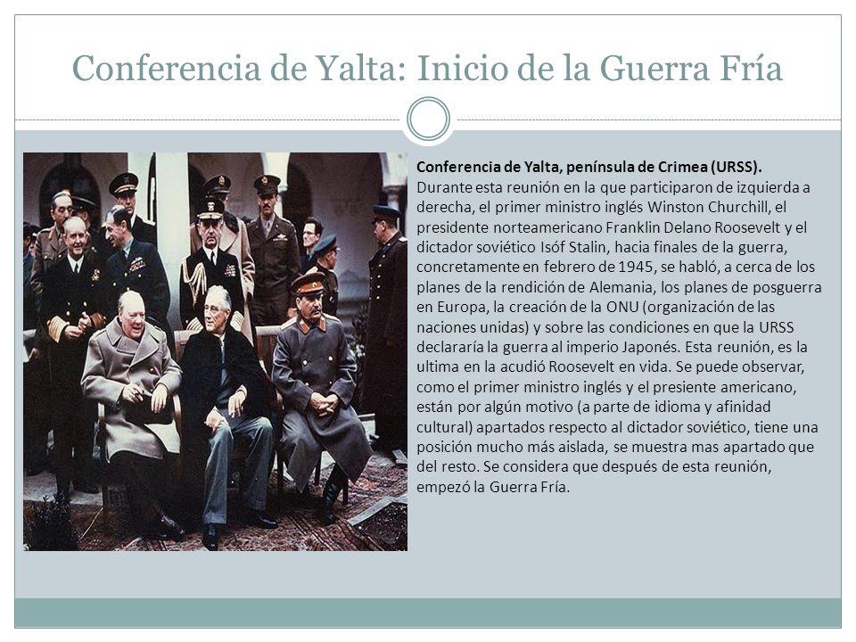 Conferencia de Yalta: Inicio de la Guerra Fría Conferencia de Yalta, península de Crimea (URSS). Durante esta reunión en la que participaron de izquie
