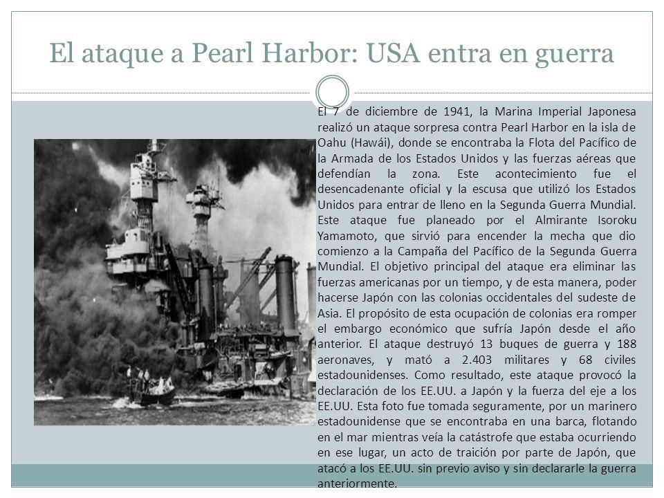 El ataque a Pearl Harbor: USA entra en guerra El 7 de diciembre de 1941, la Marina Imperial Japonesa realizó un ataque sorpresa contra Pearl Harbor en