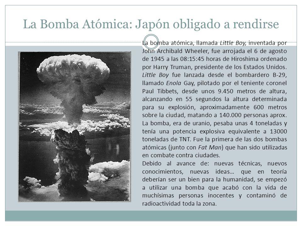 La Bomba Atómica: Japón obligado a rendirse La bomba atómica, llamada Little Boy, inventada por John Archibald Wheeler, fue arrojada el 6 de agosto de