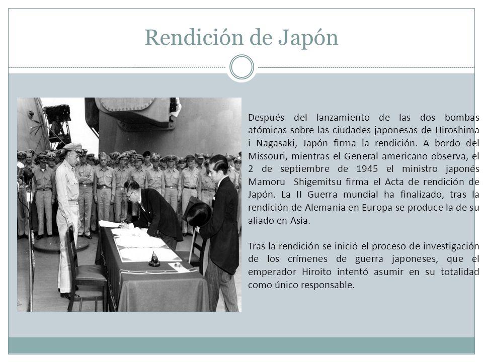 Rendición de Japón Después del lanzamiento de las dos bombas atómicas sobre las ciudades japonesas de Hiroshima i Nagasaki, Japón firma la rendición.