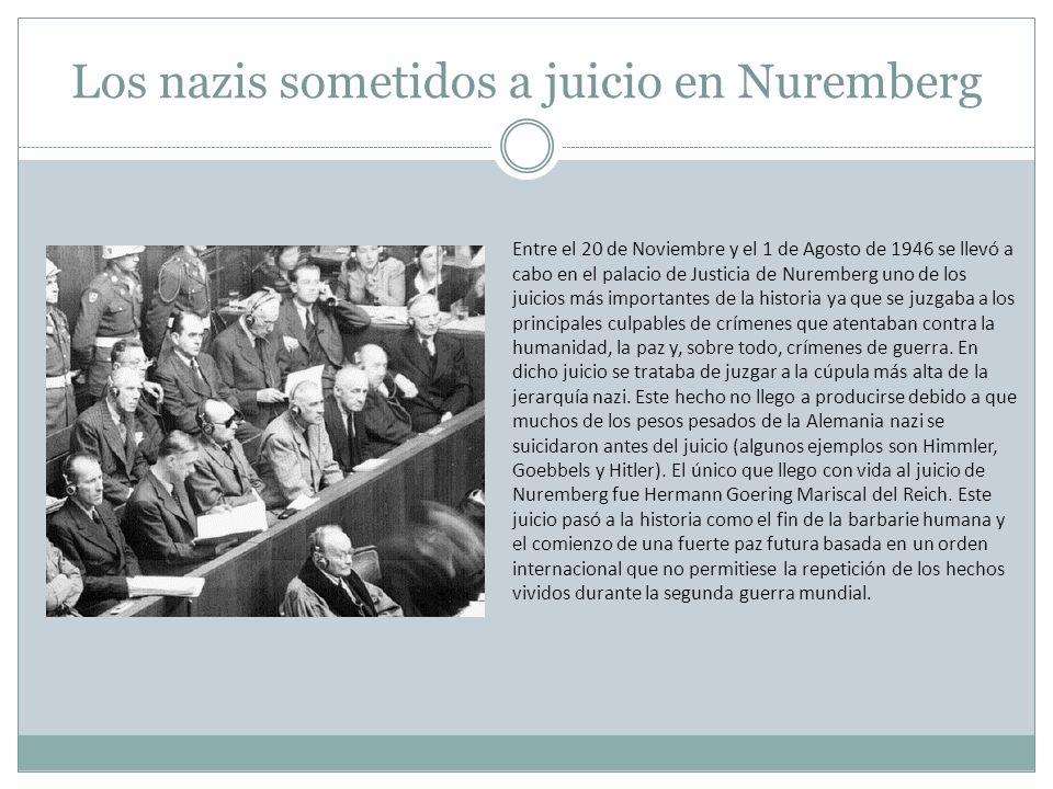 Los nazis sometidos a juicio en Nuremberg Entre el 20 de Noviembre y el 1 de Agosto de 1946 se llevó a cabo en el palacio de Justicia de Nuremberg uno