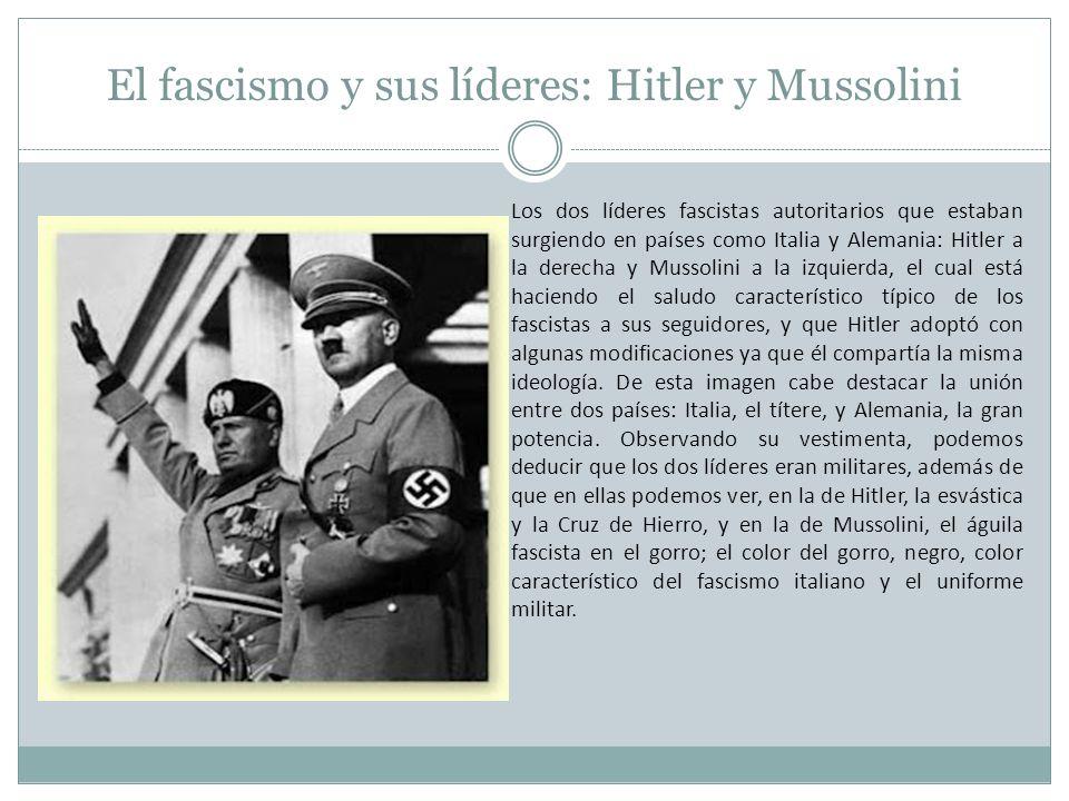 El fascismo y sus líderes: Hitler y Mussolini Los dos líderes fascistas autoritarios que estaban surgiendo en países como Italia y Alemania: Hitler a