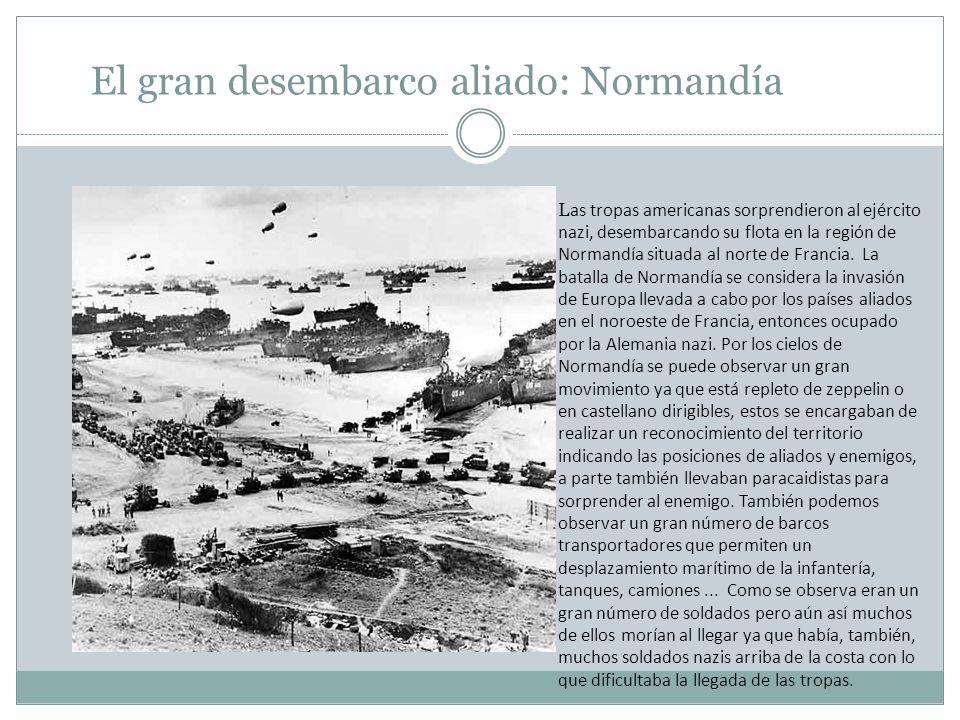 El gran desembarco aliado: Normandía L as tropas americanas sorprendieron al ejército nazi, desembarcando su flota en la región de Normandía situada a