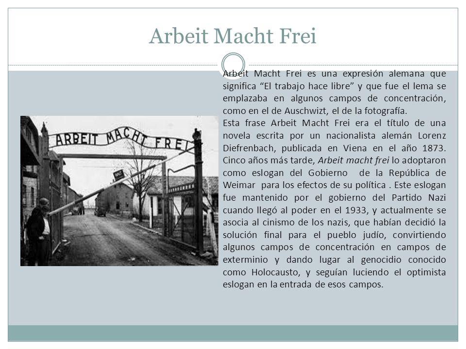 Arbeit Macht Frei Arbeit Macht Frei es una expresión alemana que significa El trabajo hace libre y que fue el lema se emplazaba en algunos campos de c