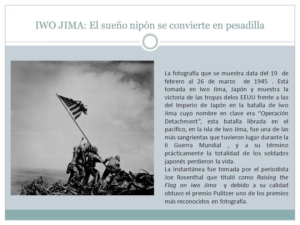 IWO JIMA: El sueño nipón se convierte en pesadilla La fotografía que se muestra data del 19 de febrero al 26 de marzo de 1945. Está tomada en Iwo Jima