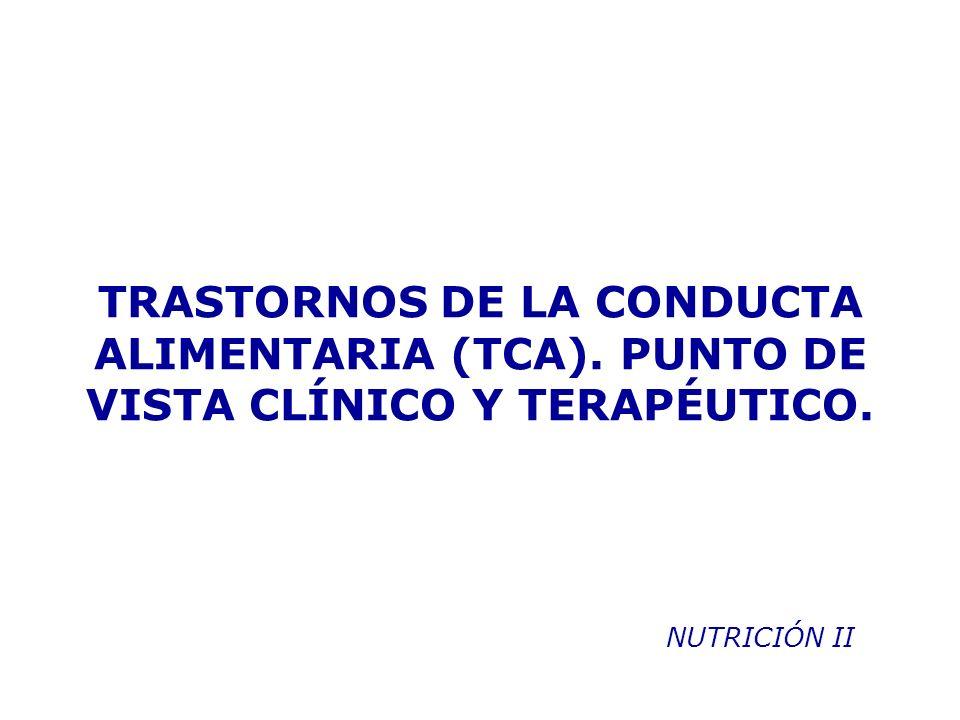 TRASTORNOS DE LA CONDUCTA ALIMENTARIA (TCA). PUNTO DE VISTA CLÍNICO Y TERAPÉUTICO. NUTRICIÓN II