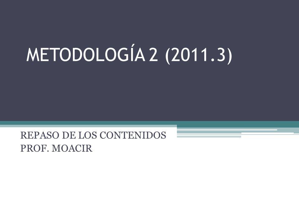 METODOLOGÍA 2 (2011.3) REPASO DE LOS CONTENIDOS PROF. MOACIR