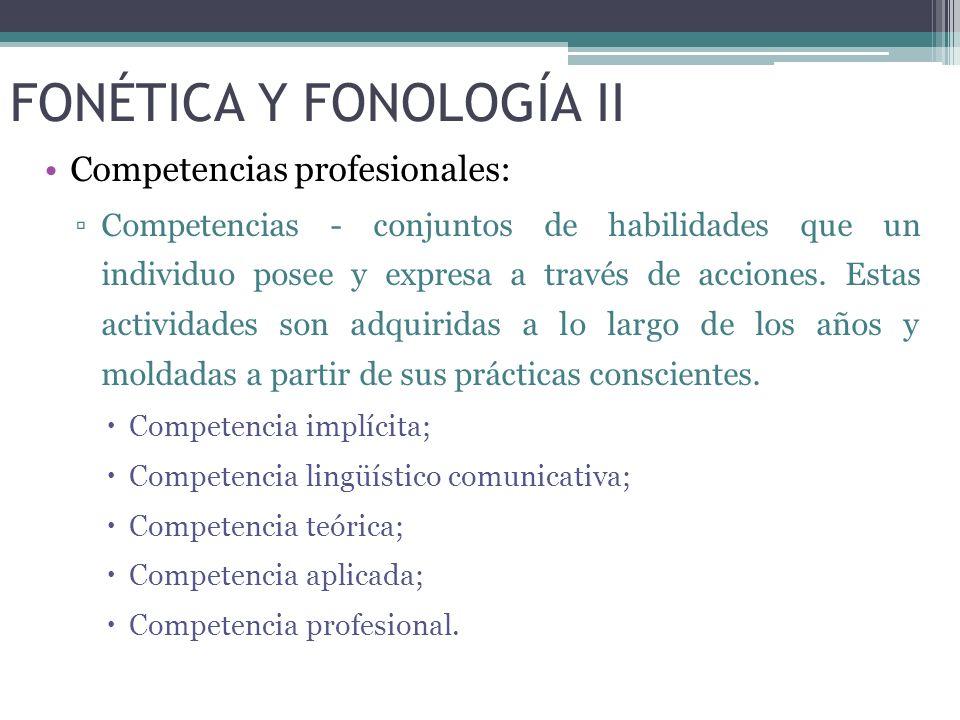 FONÉTICA Y FONOLOGÍA II Competencias profesionales: Competencias - conjuntos de habilidades que un individuo posee y expresa a través de acciones.