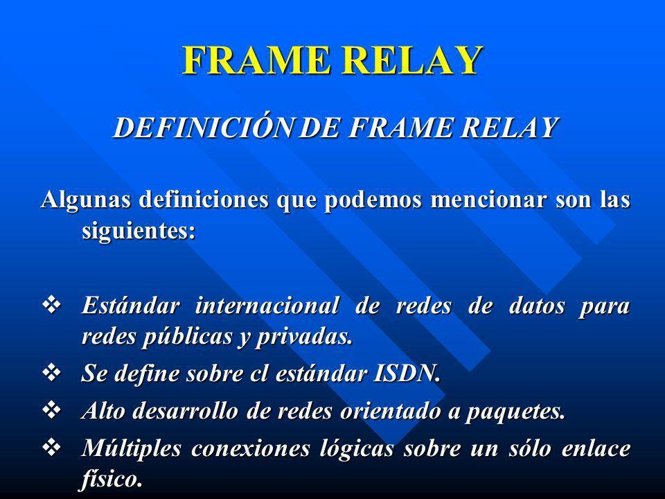 FRAME RELAY DEFINICIÓN DE FRAME RELAY Algunas definiciones que podemos mencionar son las siguientes: Estándar internacional de redes de datos para red