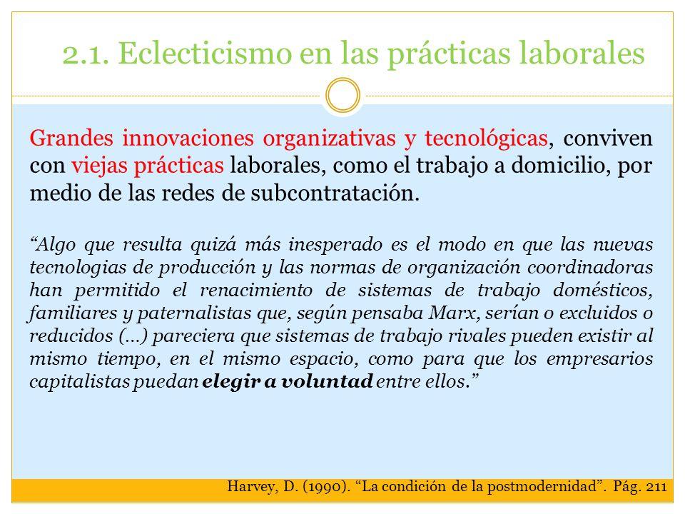 2.1. Eclecticismo en las prácticas laborales Grandes innovaciones organizativas y tecnológicas, conviven con viejas prácticas laborales, como el traba