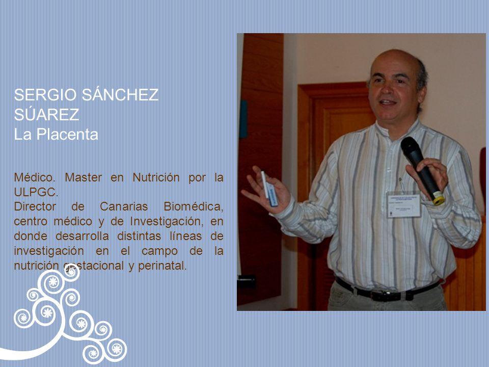 SERGIO SÁNCHEZ SÚAREZ La Placenta Médico.Master en Nutrición por la ULPGC.