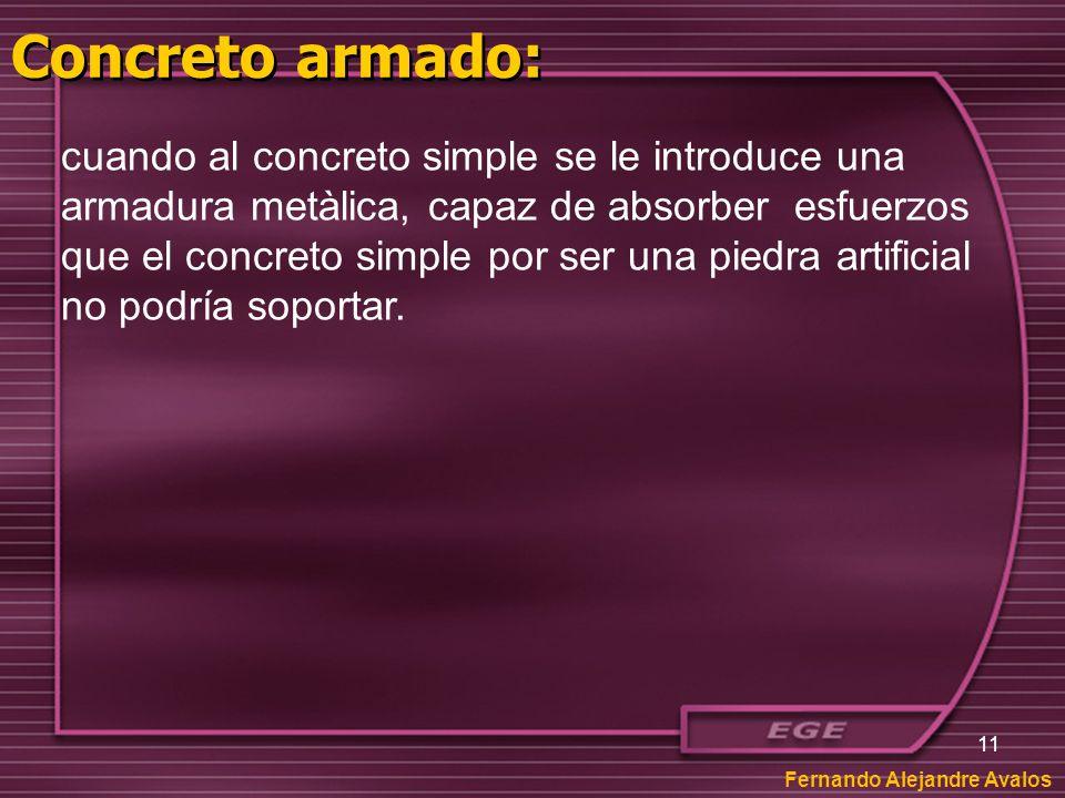 11 Fernando Alejandre Avalos cuando al concreto simple se le introduce una armadura metàlica, capaz de absorber esfuerzos que el concreto simple por s