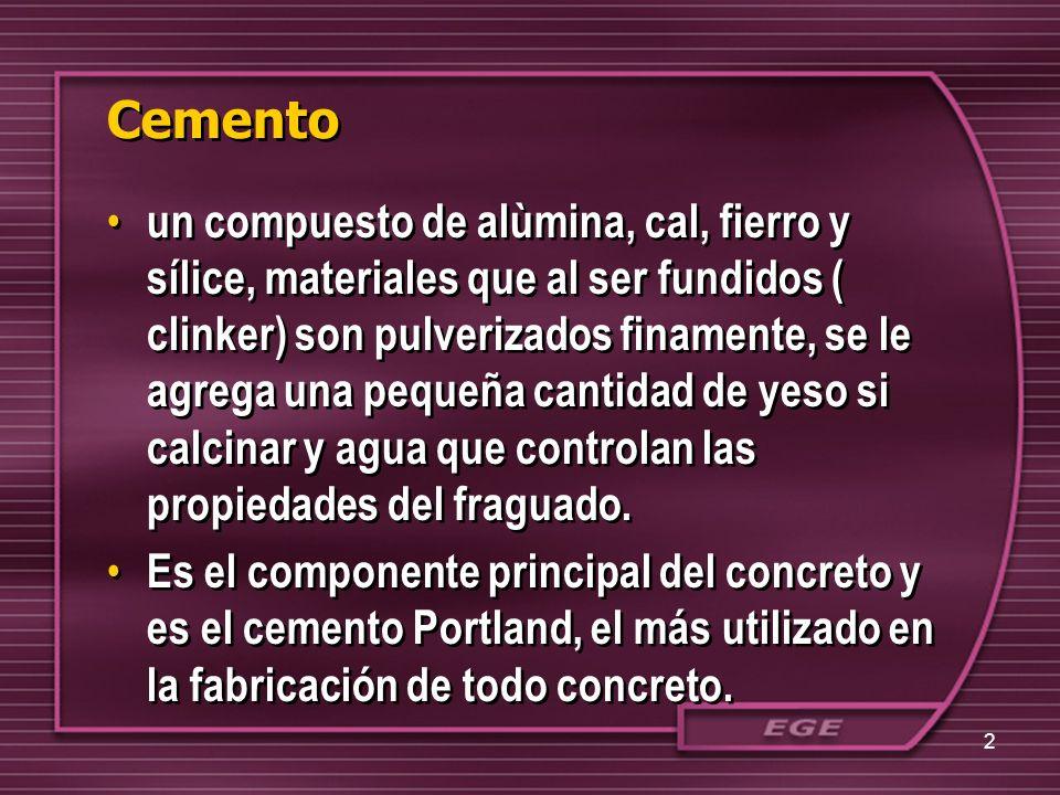 Cemento un compuesto de alùmina, cal, fierro y sílice, materiales que al ser fundidos ( clinker) son pulverizados finamente, se le agrega una pequeña