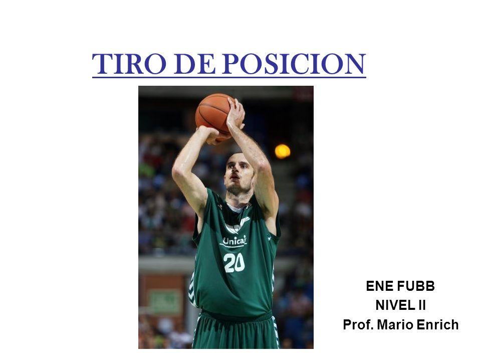 TIRO DE POSICION ENE FUBB NIVEL II Prof. Mario Enrich