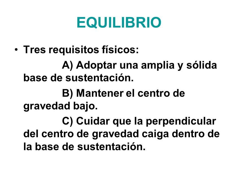 EQUILIBRIO Tres requisitos físicos: A) Adoptar una amplia y sólida base de sustentación. B) Mantener el centro de gravedad bajo. C) Cuidar que la perp
