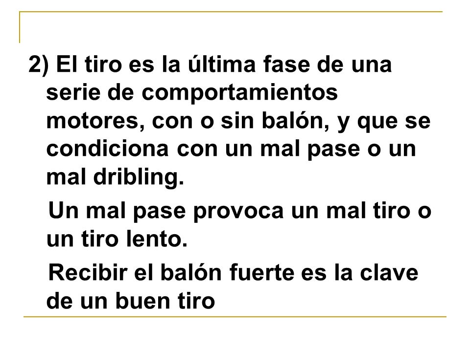 2) El tiro es la última fase de una serie de comportamientos motores, con o sin balón, y que se condiciona con un mal pase o un mal dribling. Un mal p