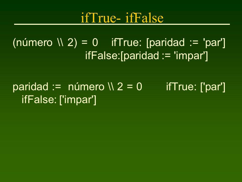 ifTrue- ifFalse Cuando sólo se desea testear a veracidad o a falsedad de una condición, pueden ser usados los mensajes con un único argumento, ifTrue: o ifFalse:.