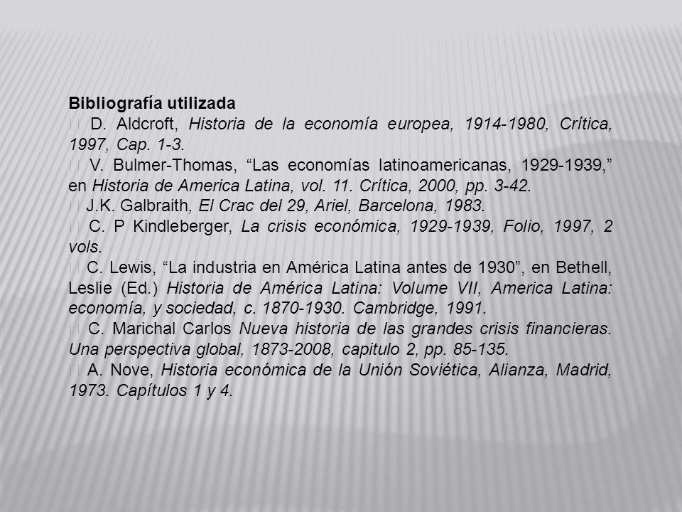 Bibliografía utilizada D. Aldcroft, Historia de la economía europea, 1914-1980, Crítica, 1997, Cap. 1-3. V. Bulmer-Thomas, Las economías latinoamerica