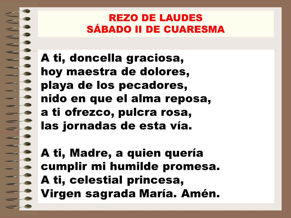 REZO DE LAUDES SÁBADO II DE CUARESMA -Que tu Madre, refugio de pecadores, interceda por nosotros, para que obtengamos el perdón de nuestros pecados.