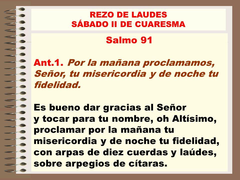 REZO DE LAUDES SÁBADO II DE CUARESMA Tus acciones, Señor, son mi alegría, y mi júbilo, las obras de tus manos.