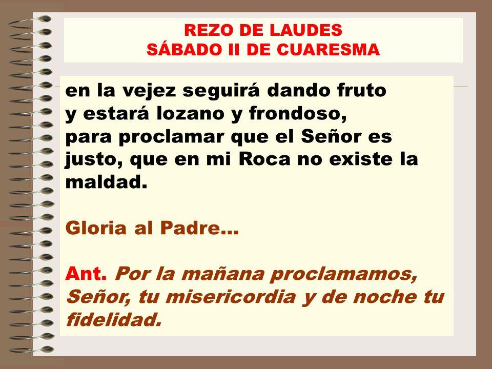 REZO DE LAUDES SÁBADO II DE CUARESMA Deuteronomio 32,1-12 Ant.2.