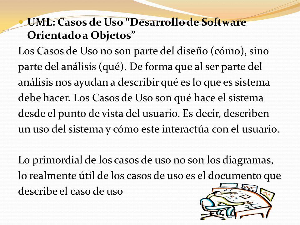 UML: Casos de Uso Desarrollo de Software Orientado a Objetos Los Casos de Uso no son parte del diseño (cómo), sino parte del análisis (qué). De forma