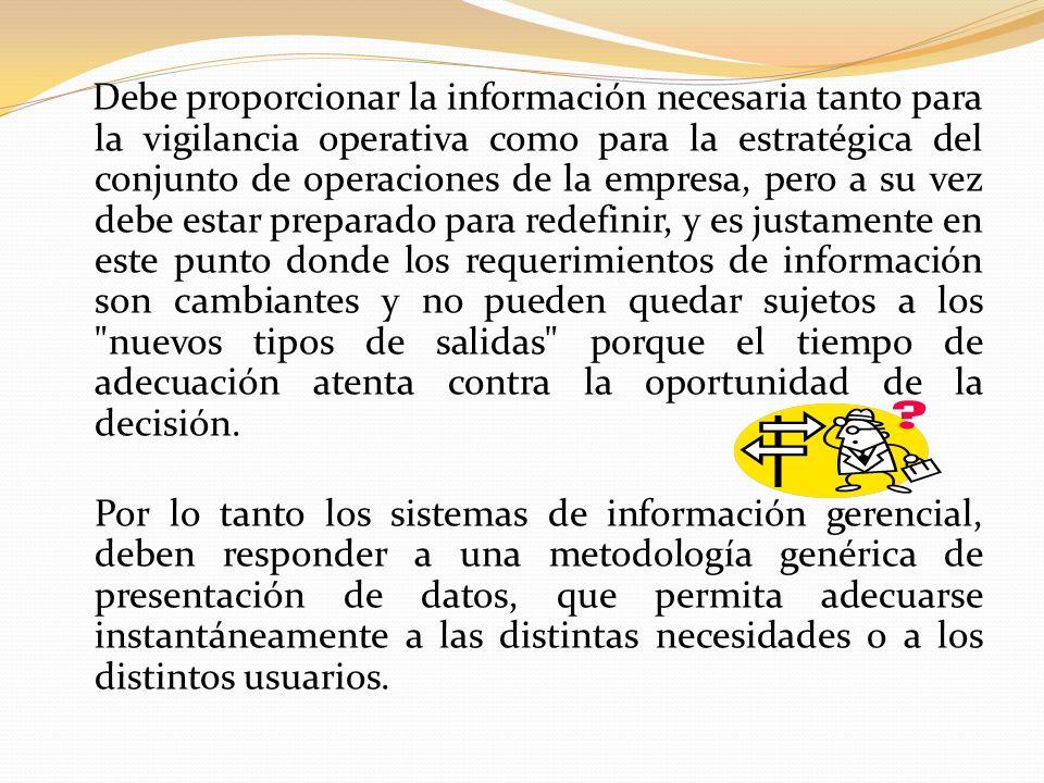 Debe proporcionar la información necesaria tanto para la vigilancia operativa como para la estratégica del conjunto de operaciones de la empresa, pero