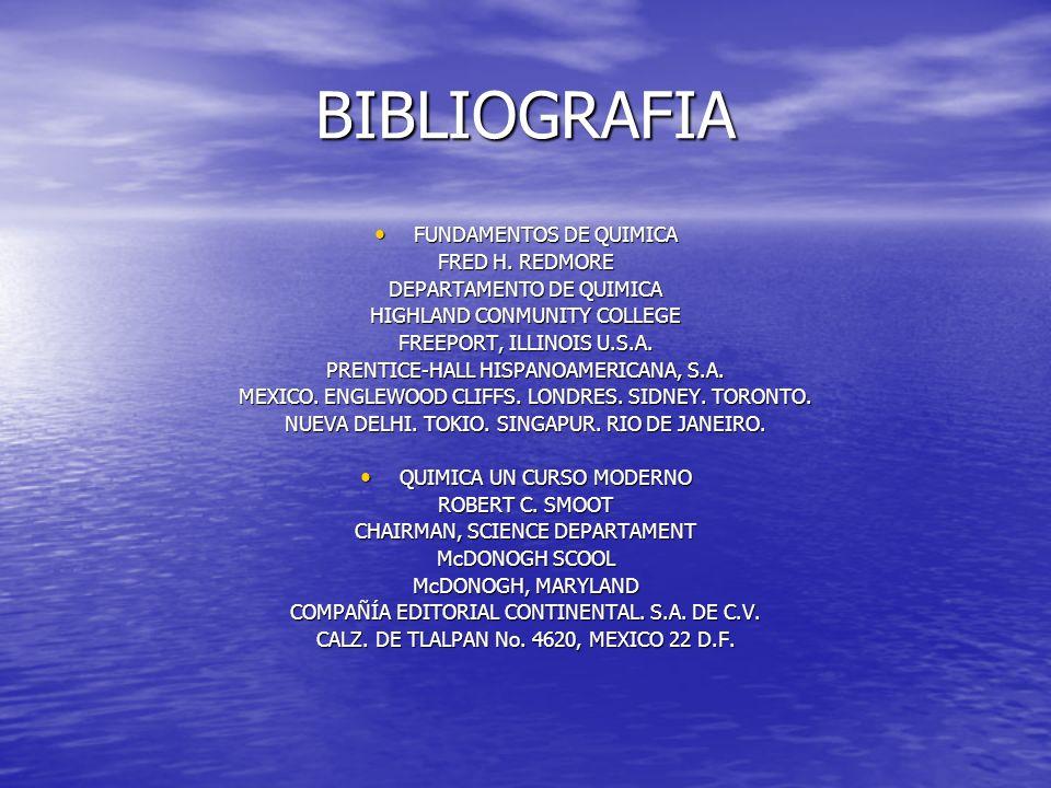 BIBLIOGRAFIA FUNDAMENTOS DE QUIMICA FUNDAMENTOS DE QUIMICA FRED H. REDMORE DEPARTAMENTO DE QUIMICA HIGHLAND CONMUNITY COLLEGE FREEPORT, ILLINOIS U.S.A