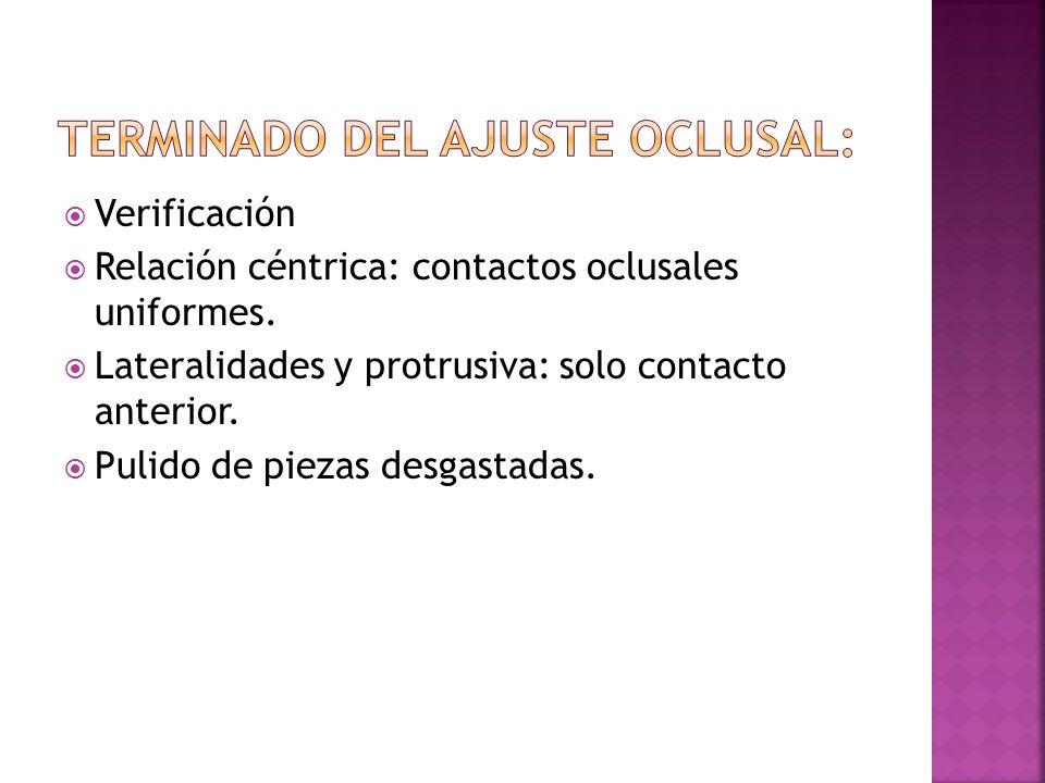 Verificación Relación céntrica: contactos oclusales uniformes. Lateralidades y protrusiva: solo contacto anterior. Pulido de piezas desgastadas.