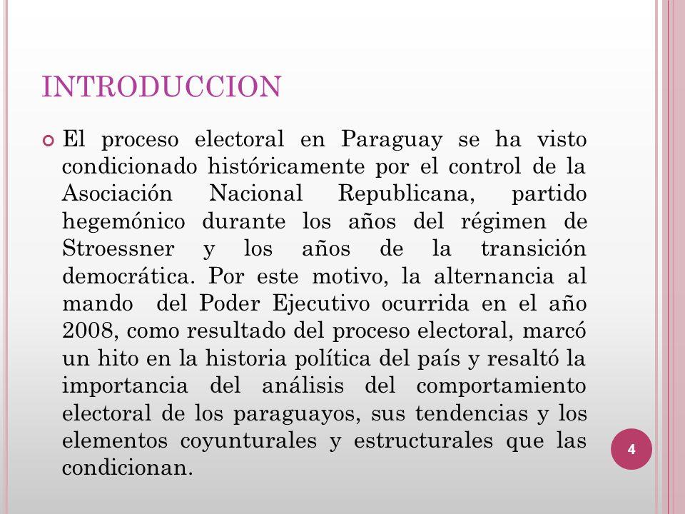 INTRODUCCION El proceso electoral en Paraguay se ha visto condicionado históricamente por el control de la Asociación Nacional Republicana, partido he