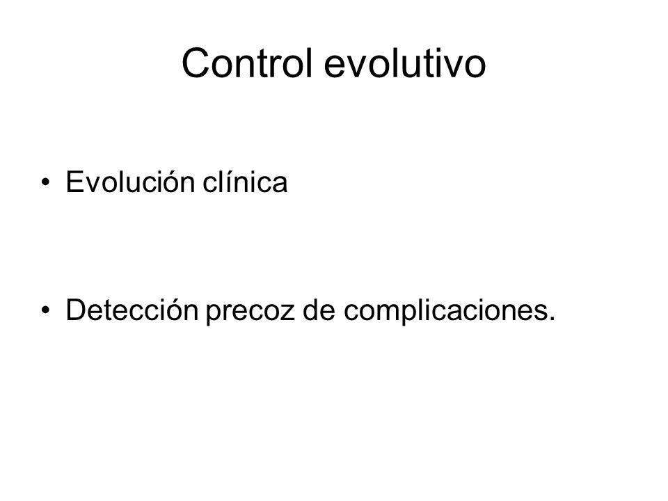 Control evolutivo Evolución clínica Detección precoz de complicaciones.