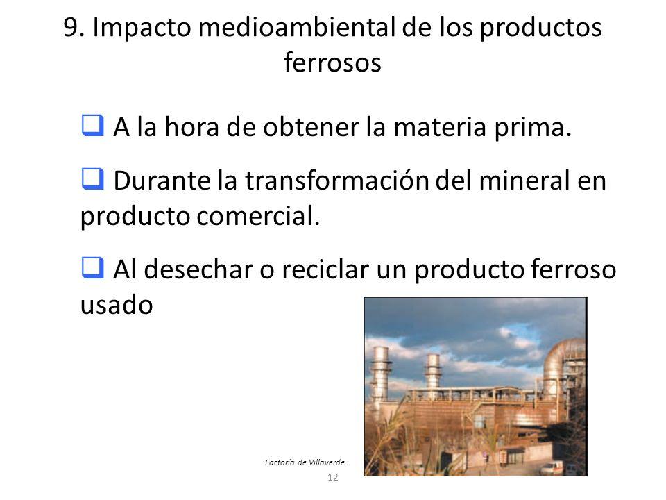 12 9. Impacto medioambiental de los productos ferrosos A la hora de obtener la materia prima. Durante la transformación del mineral en producto comerc