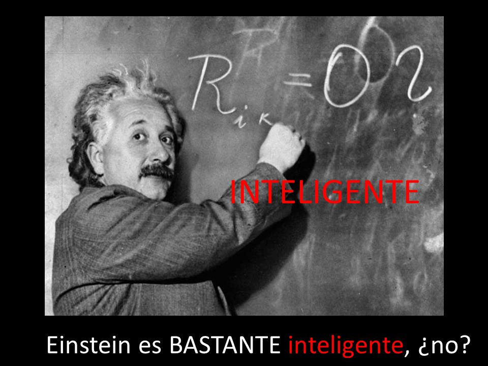 INTELIGENTE Einstein es BASTANTE inteligente, ¿no