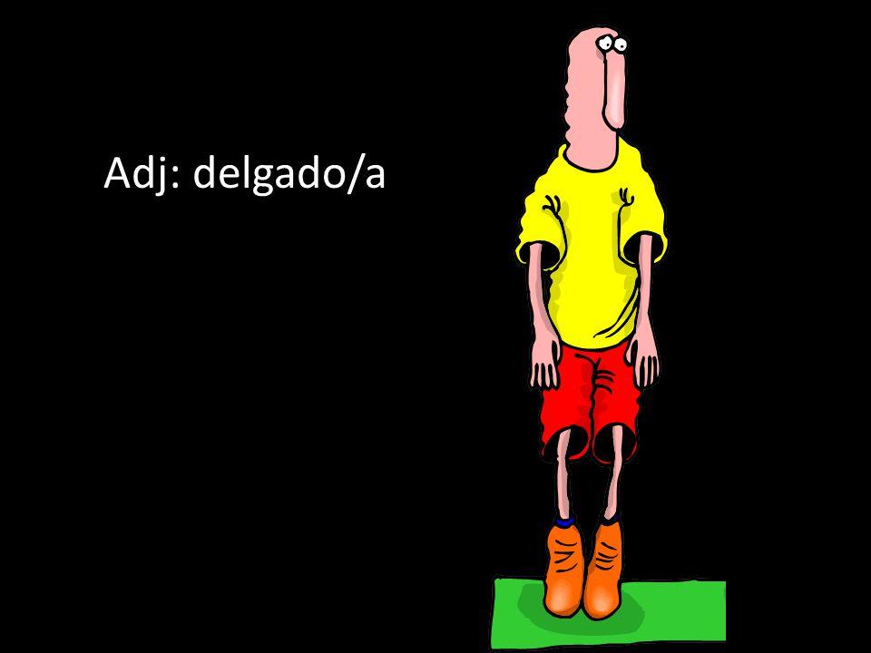 Adj: delgado/a