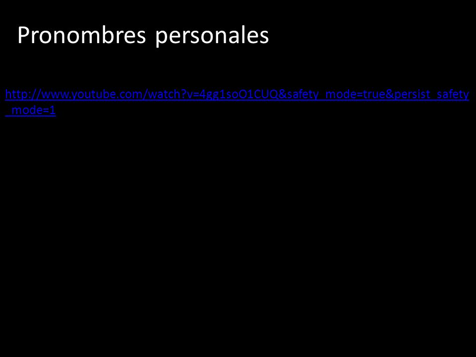 Pronombres personales http://www.youtube.com/watch v=4gg1soO1CUQ&safety_mode=true&persist_safety _mode=1