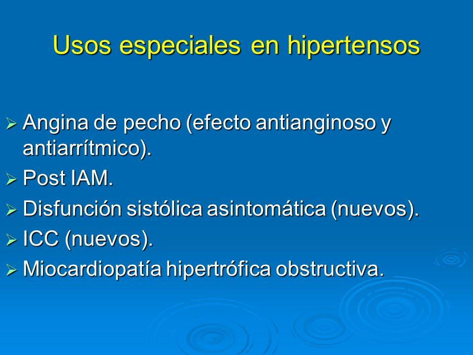 Usos especiales en hipertensos Angina de pecho (efecto antianginoso y antiarrítmico). Angina de pecho (efecto antianginoso y antiarrítmico). Post IAM.