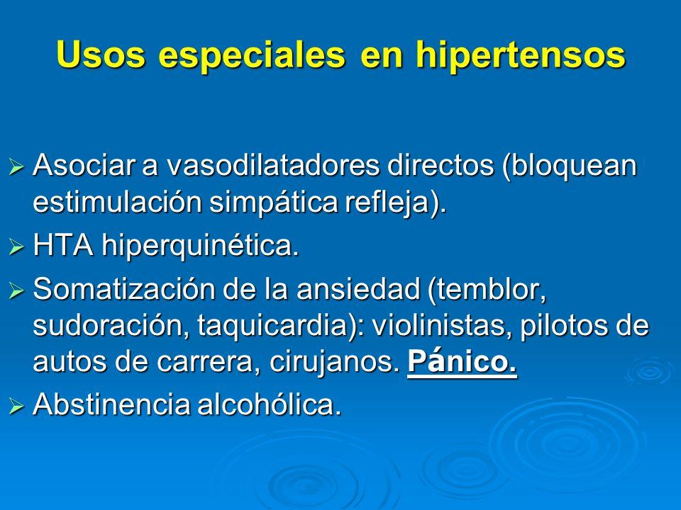 Usos especiales en hipertensos Asociar a vasodilatadores directos (bloquean estimulación simpática refleja). Asociar a vasodilatadores directos (bloqu