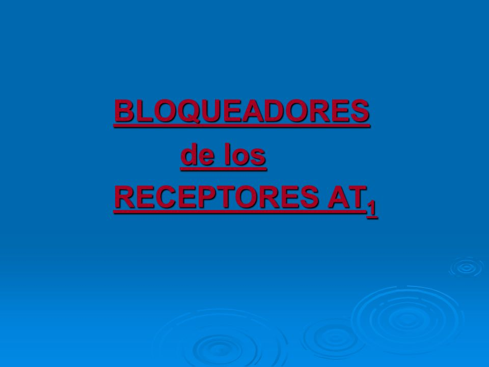BLOQUEADORES BLOQUEADORES de los de los RECEPTORES AT 1 RECEPTORES AT 1